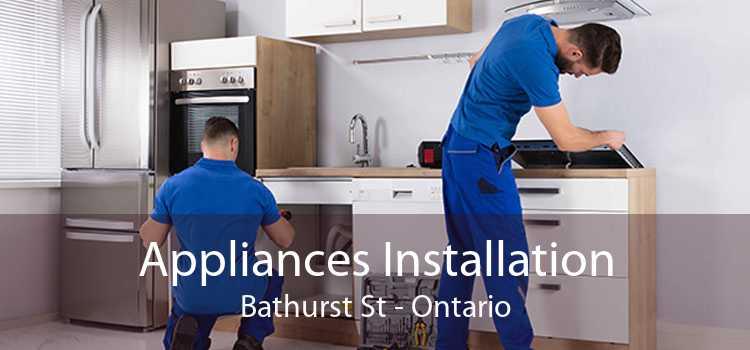 Appliances Installation Bathurst St - Ontario