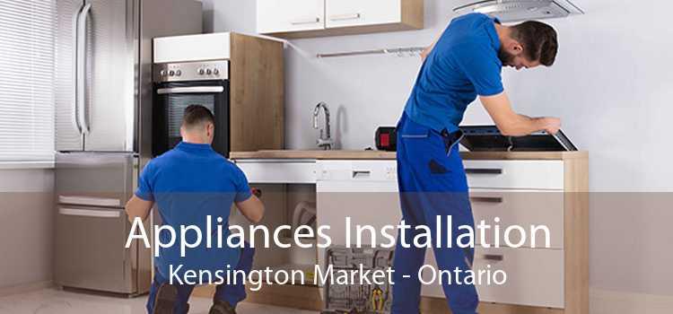 Appliances Installation Kensington Market - Ontario
