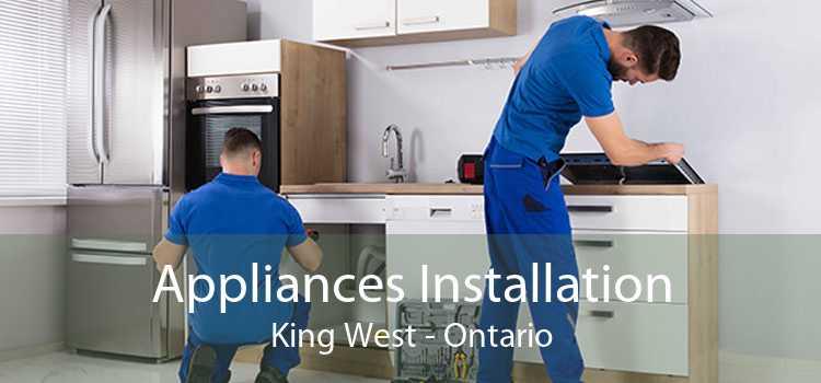 Appliances Installation King West - Ontario