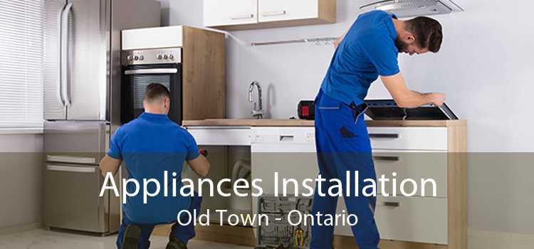 Appliances Installation Old Town - Ontario