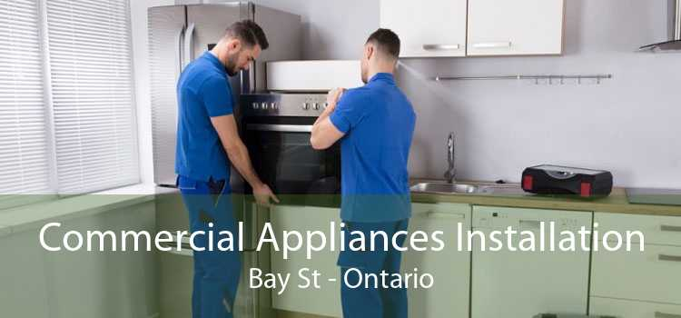 Commercial Appliances Installation Bay St - Ontario