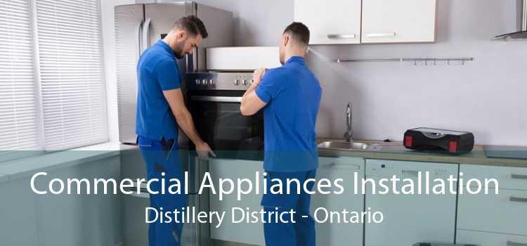 Commercial Appliances Installation Distillery District - Ontario