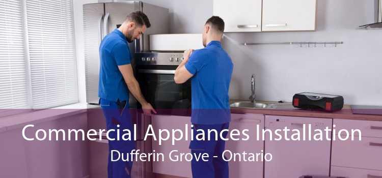 Commercial Appliances Installation Dufferin Grove - Ontario