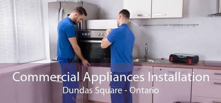 Commercial Appliances Installation Dundas Square - Ontario