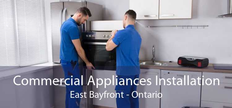 Commercial Appliances Installation East Bayfront - Ontario