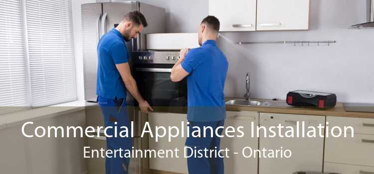 Commercial Appliances Installation Entertainment District - Ontario