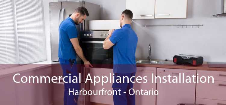 Commercial Appliances Installation Harbourfront - Ontario