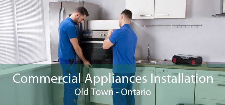 Commercial Appliances Installation Old Town - Ontario