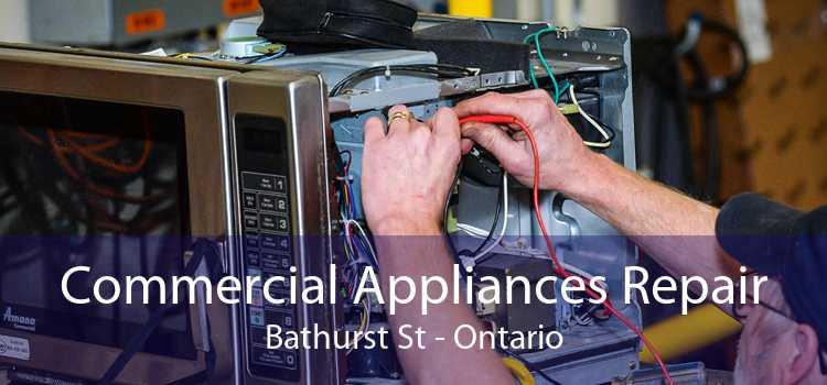 Commercial Appliances Repair Bathurst St - Ontario