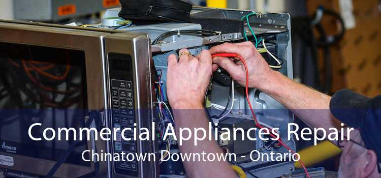 Commercial Appliances Repair Chinatown Downtown - Ontario