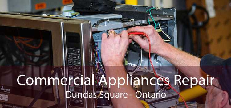 Commercial Appliances Repair Dundas Square - Ontario