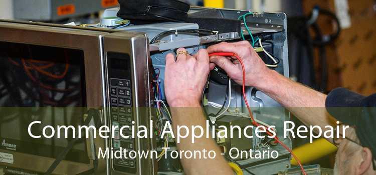 Commercial Appliances Repair Midtown Toronto - Ontario