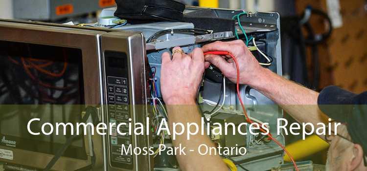 Commercial Appliances Repair Moss Park - Ontario