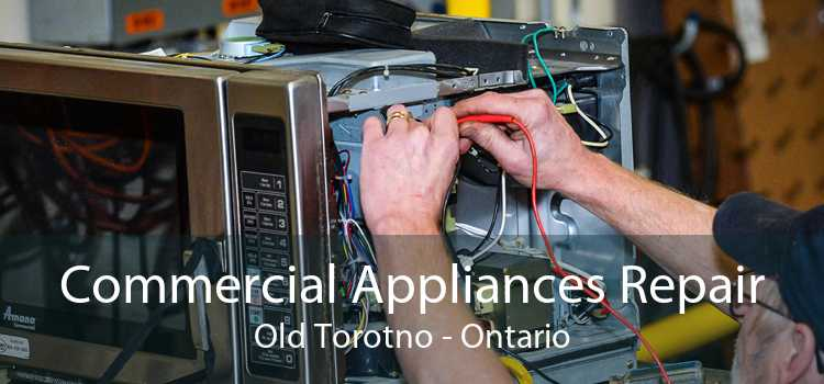 Commercial Appliances Repair Old Torotno - Ontario