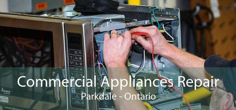 Commercial Appliances Repair Parkdale - Ontario