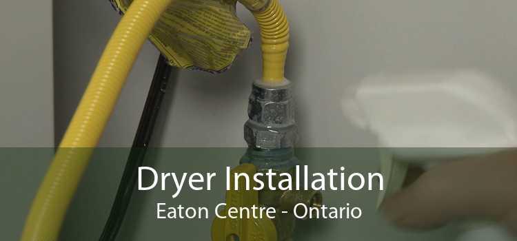 Dryer Installation Eaton Centre - Ontario