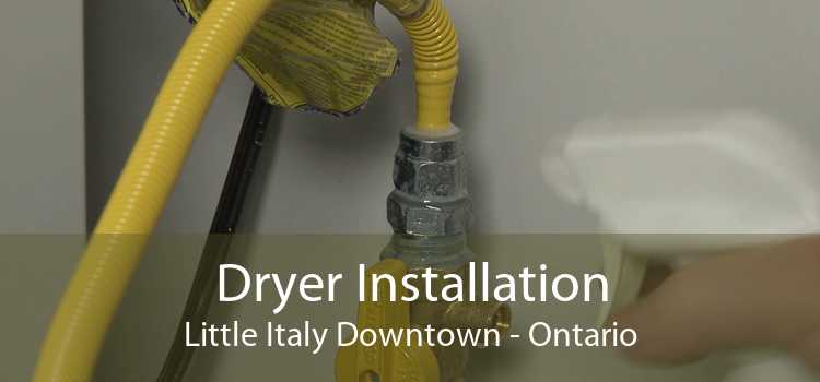 Dryer Installation Little Italy Downtown - Ontario