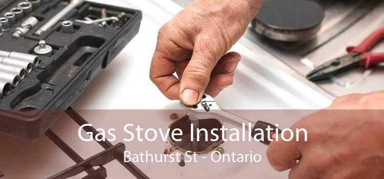 Gas Stove Installation Bathurst St - Ontario