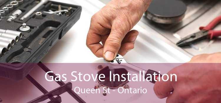 Gas Stove Installation Queen St - Ontario