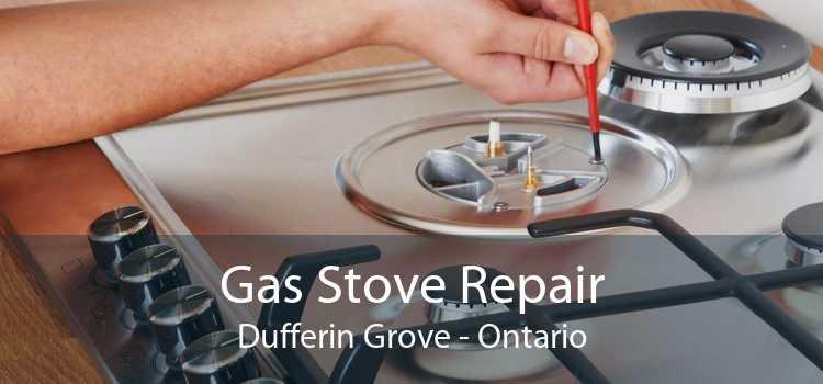 Gas Stove Repair Dufferin Grove - Ontario
