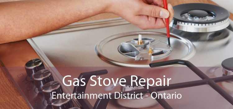 Gas Stove Repair Entertainment District - Ontario