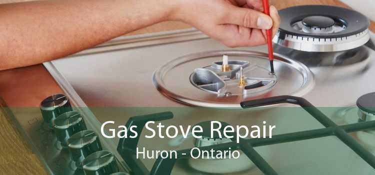 Gas Stove Repair Huron - Ontario