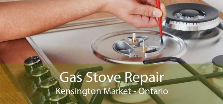 Gas Stove Repair Kensington Market - Ontario