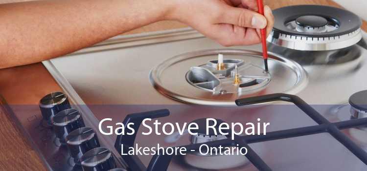 Gas Stove Repair Lakeshore - Ontario