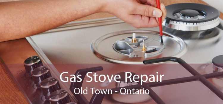 Gas Stove Repair Old Town - Ontario
