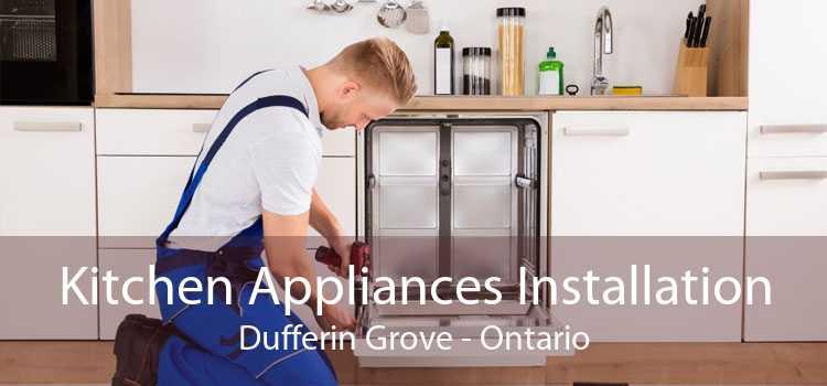 Kitchen Appliances Installation Dufferin Grove - Ontario