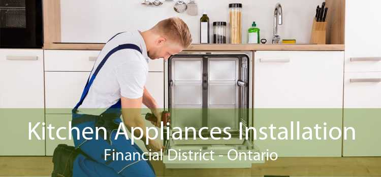 Kitchen Appliances Installation Financial District - Ontario