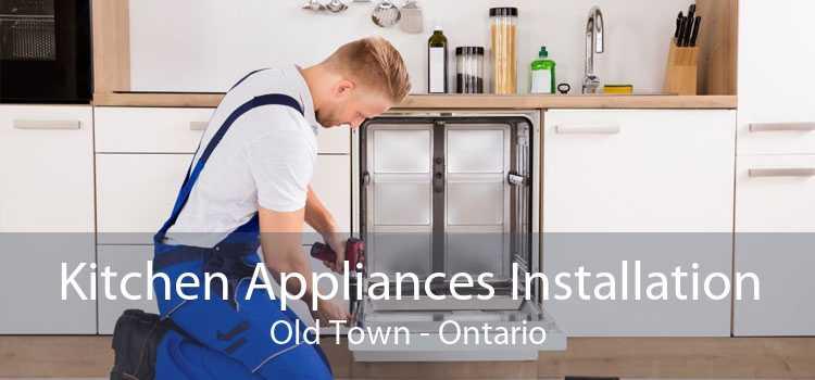 Kitchen Appliances Installation Old Town - Ontario