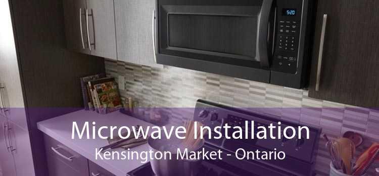 Microwave Installation Kensington Market - Ontario