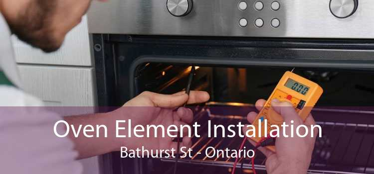 Oven Element Installation Bathurst St - Ontario