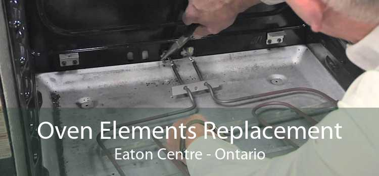 Oven Elements Replacement Eaton Centre - Ontario