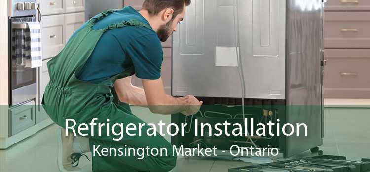 Refrigerator Installation Kensington Market - Ontario