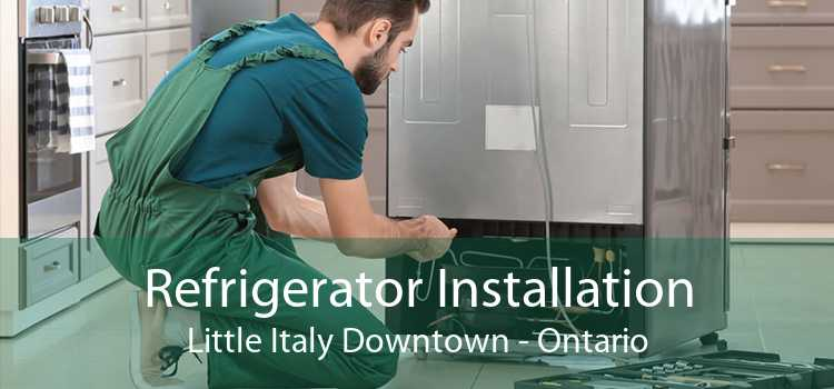 Refrigerator Installation Little Italy Downtown - Ontario
