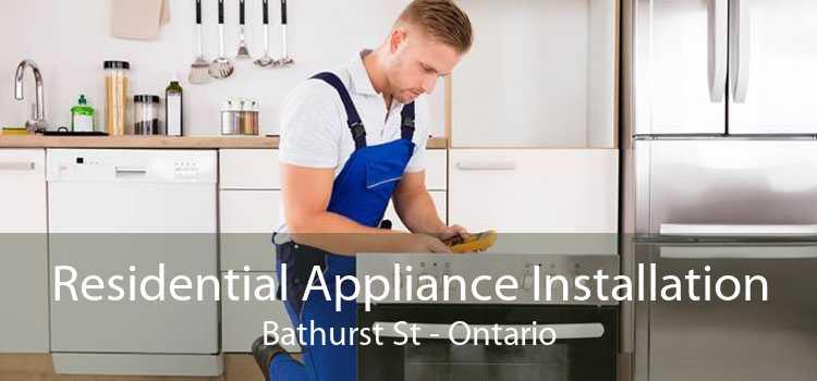 Residential Appliance Installation Bathurst St - Ontario