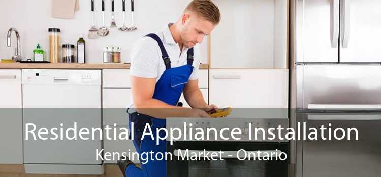 Residential Appliance Installation Kensington Market - Ontario