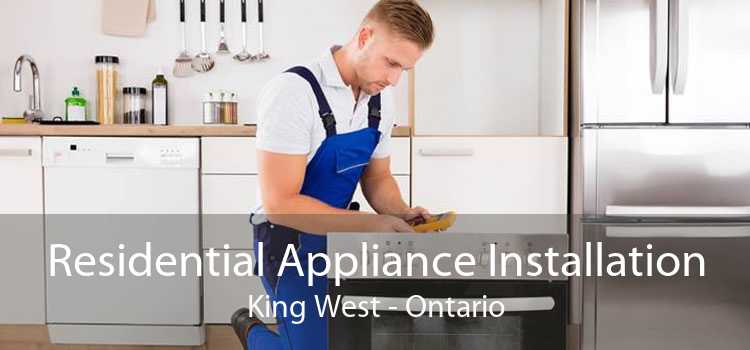 Residential Appliance Installation King West - Ontario