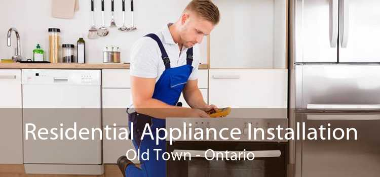 Residential Appliance Installation Old Town - Ontario