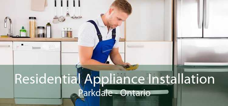 Residential Appliance Installation Parkdale - Ontario