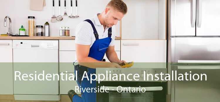 Residential Appliance Installation Riverside - Ontario