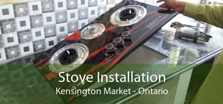 Stove Installation Kensington Market - Ontario