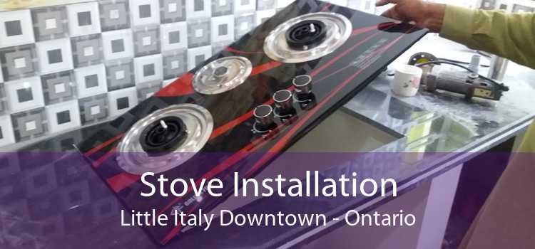 Stove Installation Little Italy Downtown - Ontario
