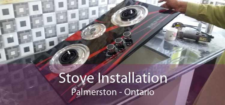 Stove Installation Palmerston - Ontario